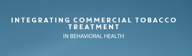 Integrating Commercial Tobacco Treatment in Behavioral Health