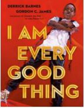 I am Every Good Thing, by Derrick Barnes and Gordon C. James