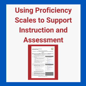 Using Proficiency Scales to Support Instruction and Assessment (Overview)
