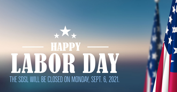 Happy Labor Day. SDSL Will be closed Monday September 6, 2021.