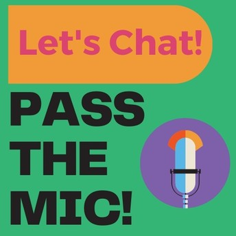 Pass the Mic!  Let's Chat!