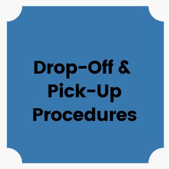 Drop-Off & Pick-Up Procedures