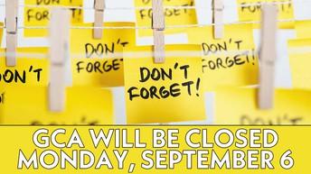 GCA Closed for Labor Day