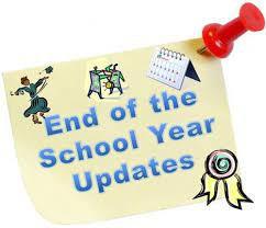 End of the School Year Updates