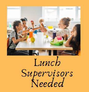 2021-2022 Lunch Supervisors Needed