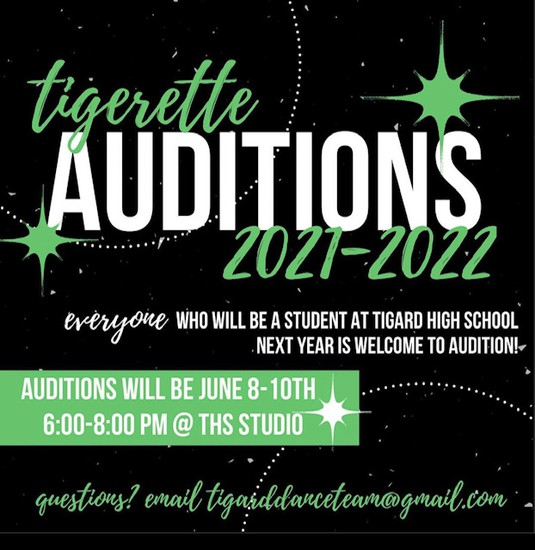 tigerette Auditions  2021-22 everyone who will be a student at Tigard High School  next year is welcome to audition! Auditions will be June 8 - 10th 6 - 8 pm @ THS STUDIO questions? email tigarddanceteam@gtmail.com