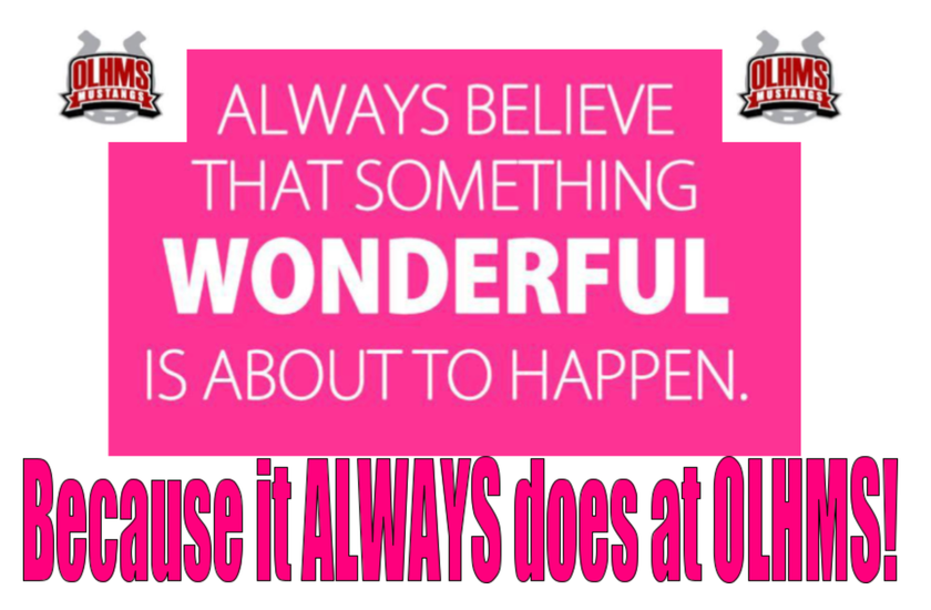 """""""Always believe that something WONDERFUL is about to happen because it always does at OLHMS!"""""""