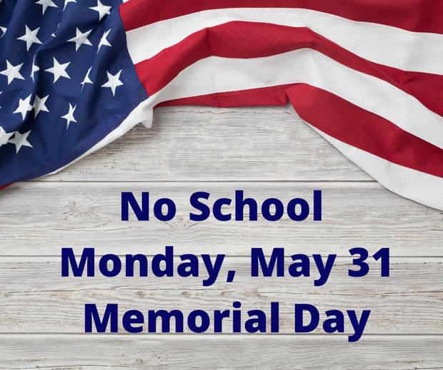 No school Monday, May 31 Memorial Day