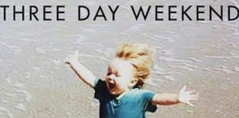 3 Day Weekend!!!