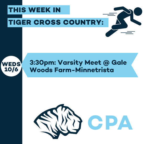 This week in Tiger Cross Country: Weds 10/6 3:30pm: Varsity Meet @Gale Woods Farm-Minnetrista. CPA Athletic Logo.