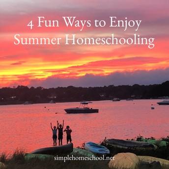 4 Fun Ways to Enjoy Summer Homeschooling