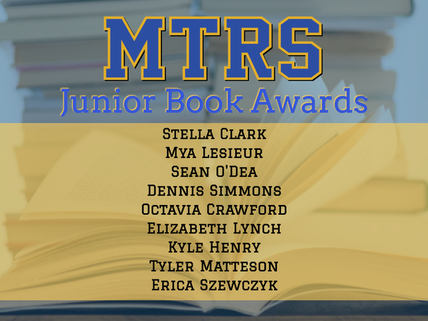 MTRS Junior Book Awards Stella Clark; May Lesieur; Sean O'Dea; Dennis Simmons; Octavia Crawford; Elizabeth Lynch; Kyle Henry; Tyler Matteson; Erica Szewczyk IMAGE of open book with pages flipping in background