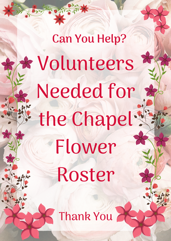 VOLUNTEERS NEEDED TO HELP WITH CHAPEL FLOWER ROSTER