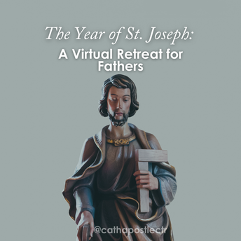 The Year of St. Joseph: A Virtual Retreat for Fathers