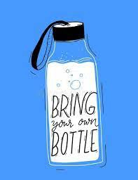 Bring Your Own Water Bottle!