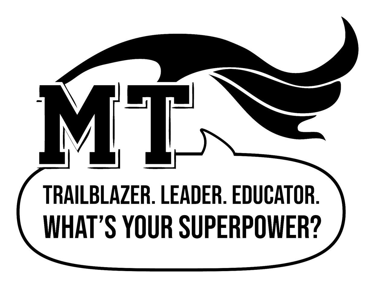 MT with a cape. Text says Trailblazer. Leader. Educator. What's your superpower?