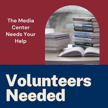 Media Center Volunteers Needed