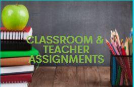CLASSROOM/TEACHER ASSIGNEMENTS