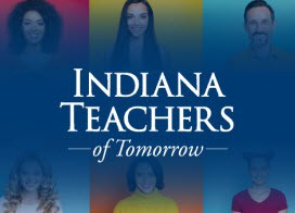 NEW - Indiana Teachers of Tomorrow - Applications open October 1-31st