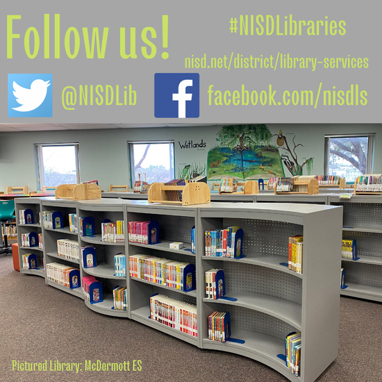 Follow us on Twitter @nisdlib, facebook.com/nisdls, nisd.net/district/library-services, #NISDLibraries