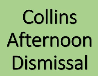 Please click button for a video explanation of the Collins Afternoon Dismissal process: