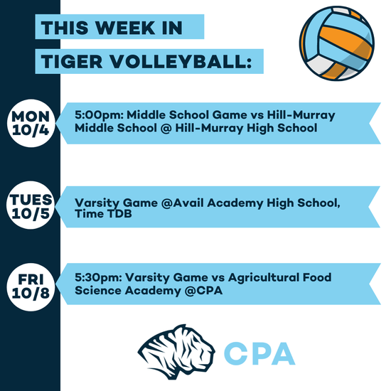 This Week in Tiger Volleyball. Mon 10/4: 5pm: Middle School Game vs. Hill-Murray Middle School @ Hill-Murray High School. Tues 10/5: Varsity Game @Avail Academy High School, Time TBD. Fri 10/8 5:30pm: Varsity Game vs Agricultural Food Science Academy @ CPA. CPA Athletic Logo.