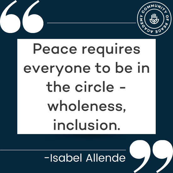 """""""Peace requires everyone to be in the circle--wholeness inclusion"""" -Isabel Allende"""