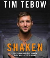Shaken : discovering your true identity in the midst of life's storms    Tim Tebow, with A. J. Gregory