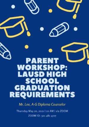 Workshop to Learn about LAUSD High School Graduation Requirements 5/20 @ 10 am