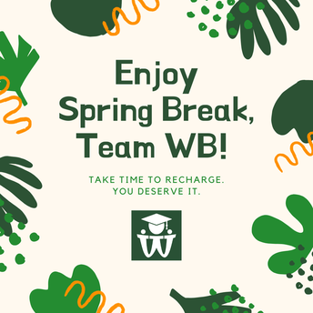 March 27, 2020 - Have a great Spring Break, Team WB!