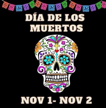 Dia de Los Muertos (Nov. 1-2)