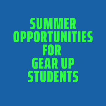 Summer Opportunities for GEAR UP Students