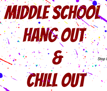Middle School Hang Out  &  Chill Out