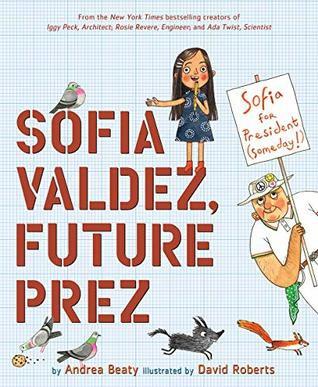 Sofia Valdez, Future Prez by Andrea Beaty
