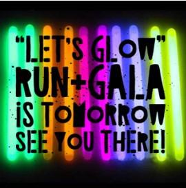 Let's GLOW Run & Gala  is TOMORROW!