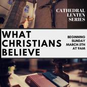 Lenten Dean's Hour: What Christians Believe