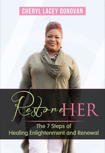 RestoreHER 7 Steps to Healing Enlightenment, and Renewal by Cheryl Lacey Donovan