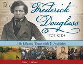 Frederick Douglas for Kids (His Life and Times with 21 activities)