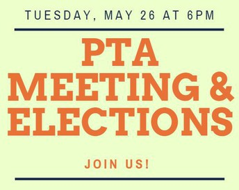 MARK YOUR CALENDAR: LAST PTA MEETING & BOARD ELECTIONS - 5/26 AT 6PM