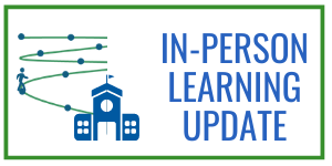In Person Learning Update - March 3, 2021 Click for details.