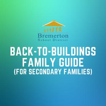 family guide (secondary):  www.bremertonschools.org/6-12backtobuildings