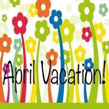 April Vacation - 4/20 - 4/24