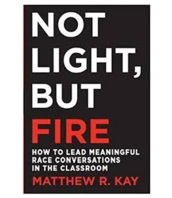 Not Light, But Fire: How to Hold Meaningful Race Conversations in the Classroom