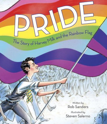 PRIDE : THE STORY OF HARVEY MILK AND THE RAINBOW FLAG BY ROB SANDERS