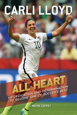 All Heart: My Dedication and Determination to Become One of Soccer's Best