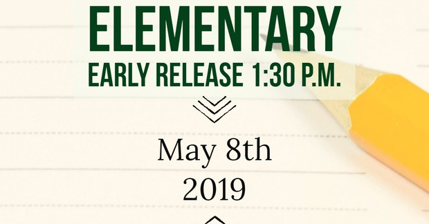 Elementary Early Release. 1:30 p.m. May 8th, 2019.