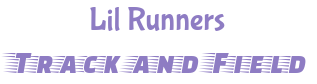Calling all Lil Runners - Track and Field