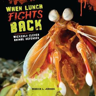 When Lunch Fights Back: wickedly clever animal defenses by Rebecca L. Johnson