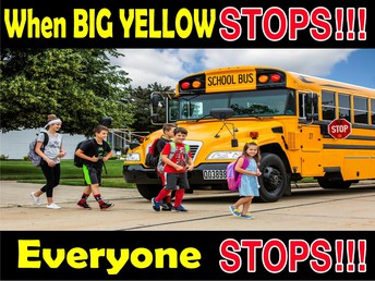 """""""When Big Yellow Stops, Everyone Stops"""""""