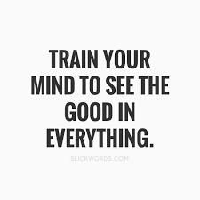Vea lo bueno en todo ...